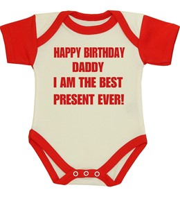 Happy Birthday Daddy I Am The Best Present Ever Bodysuits